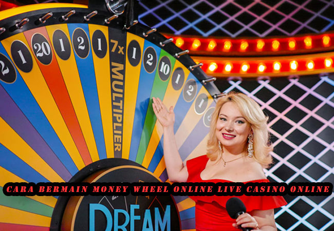 CARA BERMAIN MONEY WHEEL ONLINE LIVE CASINO ONLINE